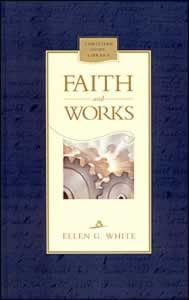 FAITH AND WORKS,ELLEN WHITE,0828017972