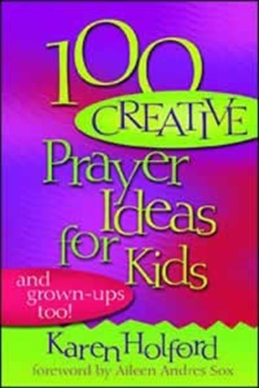 100 CREATIVE PRAYER IDEAS FOR KIDS,FAMILY LIFE,0816319685