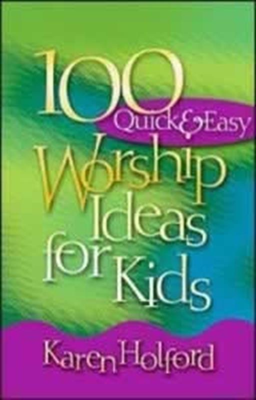 100 QUICK & EASY WORSHIP IDEAS FOR KIDS,FAMILY LIFE,0816320519