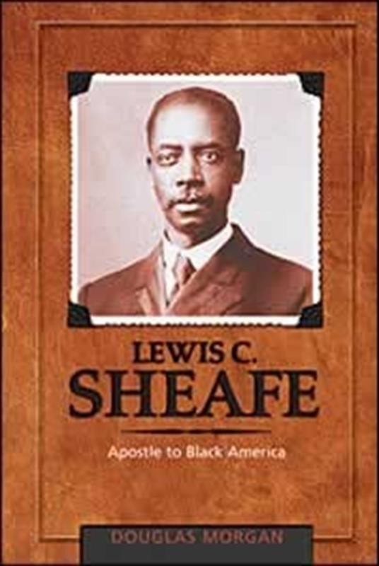 LEWIS C SHEAFE APOSTLE TO BLACK AMERICA CL [APS],FAITH & HERITAGE,0828023979
