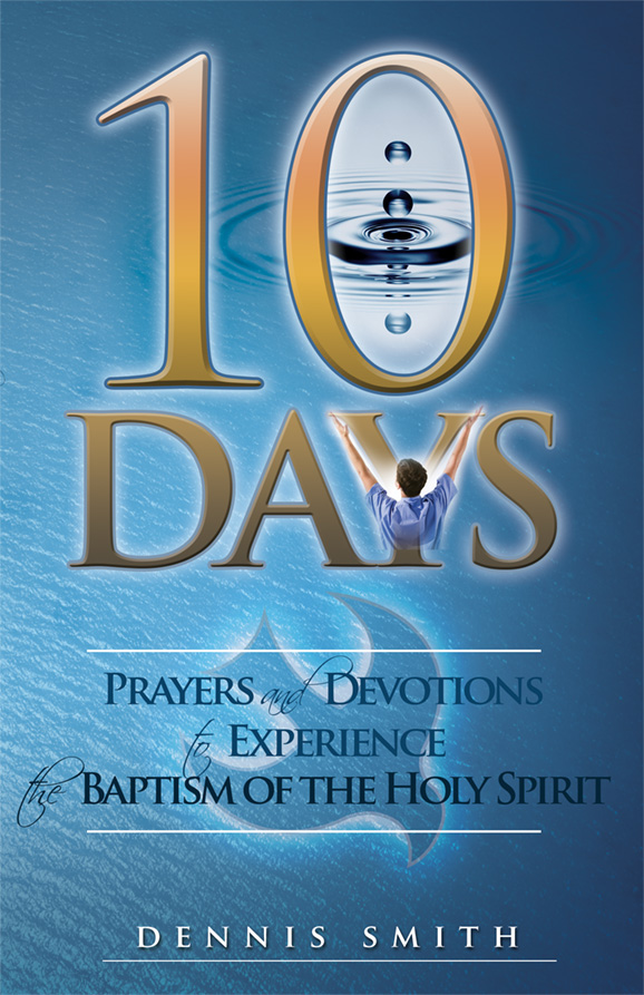 10 DAYS PRAYERS & DEVOTIONS TO EXPERIENCE THE BAPTISM OF THE,CHRISTIAN LIVING,9780984108534