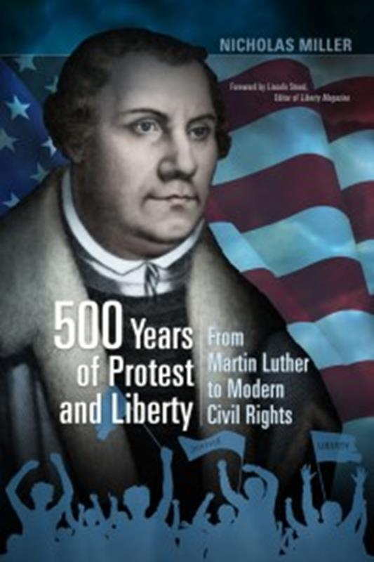 500 YEARS OF PROTEST AND LIBERTY, MARTIN LUTHER TO MODERN CI,FAITH & HERITAGE,9780816363025