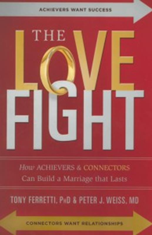 LOVE FIGHT, THE: HOW ACHIEVERS & CONNECTORS CAN BUILD A MARR,FAMILY LIFE,9780990419129