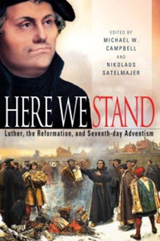 HERE WE STAND: LUTHER, THE REFORMATION & THE SEVENTH-DAY ADV,FAITH & HERITAGE,9780816363346