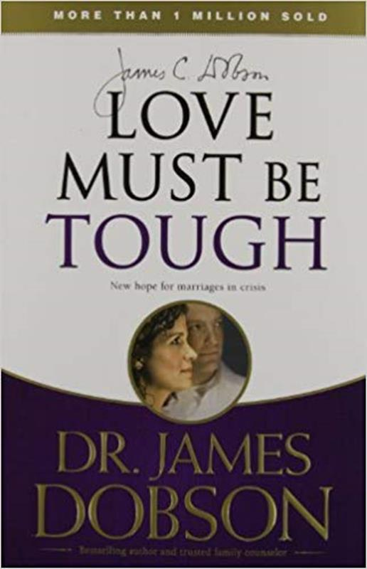 LOVE MUST BE TOUGH: NEW HOPE FOR MARRIAGES IN CRISIS,FAMILY LIFE,9781414317458