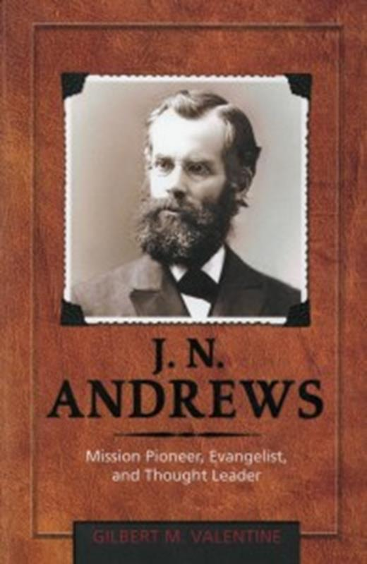 J N ANDREWS: MISSION PIONEER, EVANGELIST, & THOUGHT LEADER,NEW BOOK,9780816364329