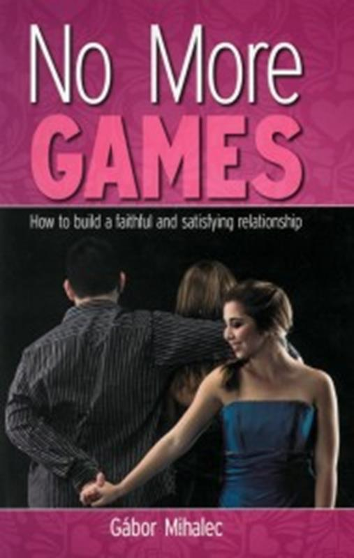 NO MORE GAMES HOW TO BUILD A FAITHFUL AND SATISFYING RELATIO,NEW BOOK,9781786659613